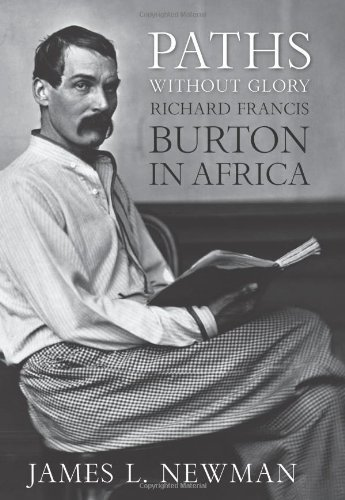 James L. Newman Paths Without Glory Richard Francis Burton In Africa