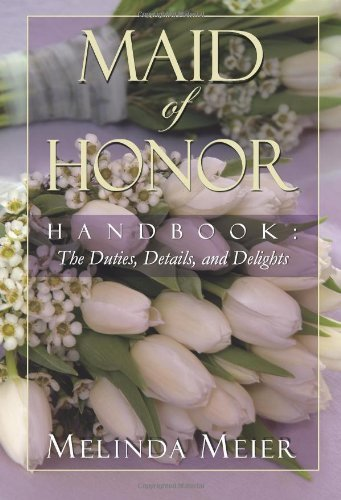 Melinda Meier Maid Of Honor Handbook Duties Details And Delights