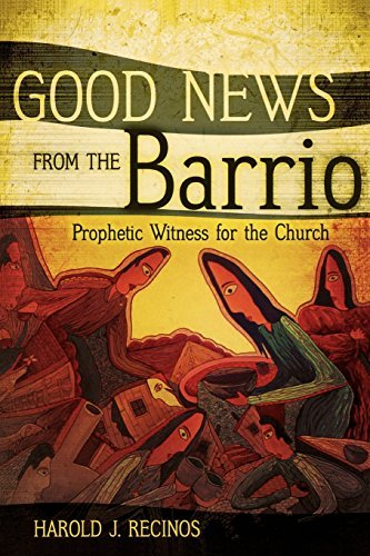 Harold J. Recinos Good News From The Barrio Prophetic Witness For The Church