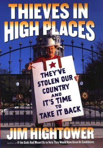 Jim Hightower Thieves In High Places They've Stolen Our Country Thieves In High Places