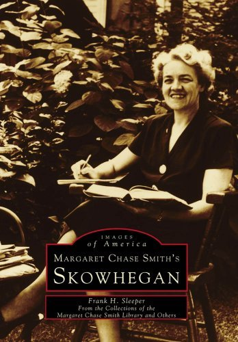 Frank H. Sleeper Margaret Chase Smith's Skowhegan