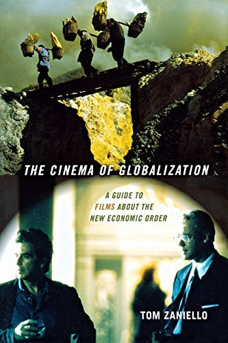 Tom Zaniello The Cinema Of Globalization A Guide To Films About The New Economic Order
