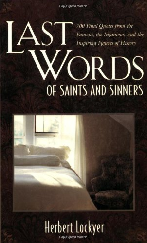 Herbert Lockyer Last Words Of Saints And Sinners 700 Final Quotes From The Famous The Infamous A