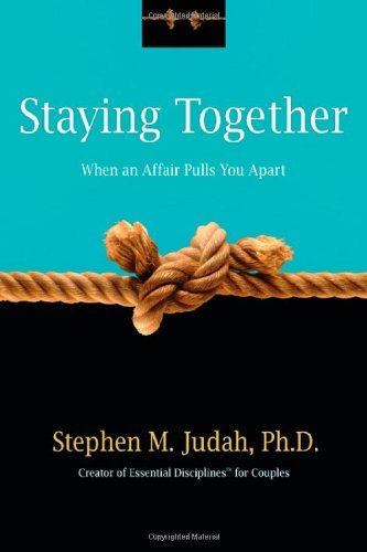 Stephen M. Judah Staying Together When An Affair Pulls You Apart