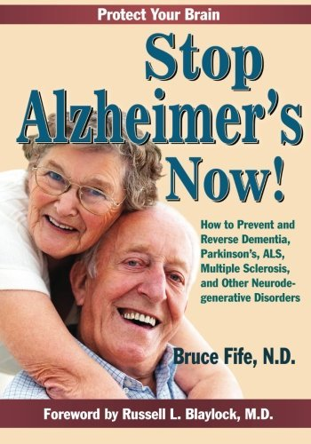 Bruce Fife Stop Alzheimer's Now! How To Prevent & Reverse Dementia Parkinson's A
