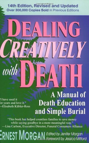 Ernest Morgan Dealing Creatively With Death A Manual Of Death Education And Simple Burial 0014 Edition;revised Update
