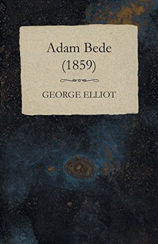 George Elliot Adam Bede (1859)