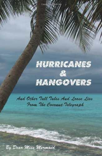 Miss Mermaid Dear Miss Mermaid Hurricanes & Hangovers And Other Tall Tales And Loose Lies From The Coco