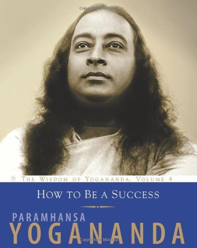 Paramahansa Yogananda How To Be A Success