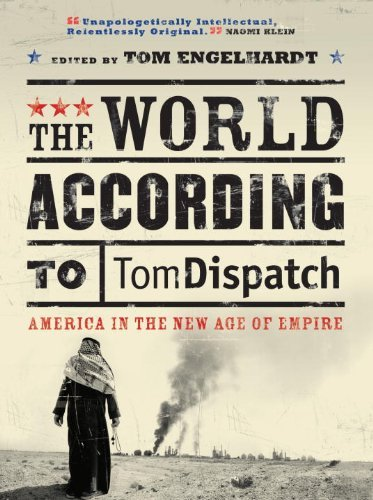 Tom Engelhardt The World According To Tomdispatch America In The New Age Of Empire