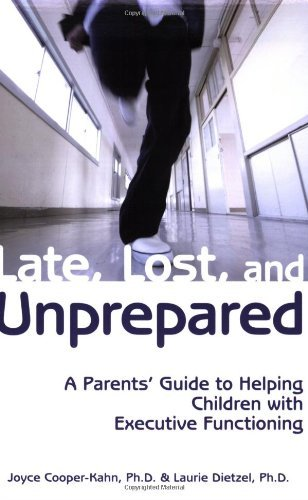 Joyce Cooper Kahn Late Lost And Unprepared A Parents' Guide To Helping Children With Executi