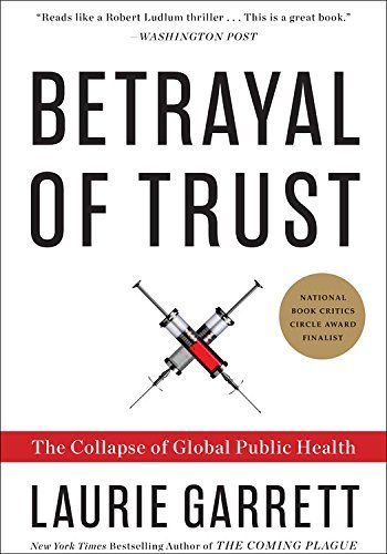 Laurie Garrett Betrayal Of Trust The Collapse Of Global Public Health