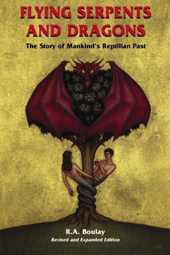 R. A. Boulay Flying Serpents And Dragons The Story Of Mankind's Reptilian Past Revised
