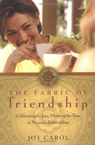 Joy Carol Fabric Of Friendship The Celebrating The Joys Mending The Tears In Women'