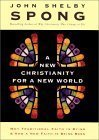 John Shelby Spong A New Christianity For A New World Why Traditional Faith Is Dying & How A New Faith Is Being Born