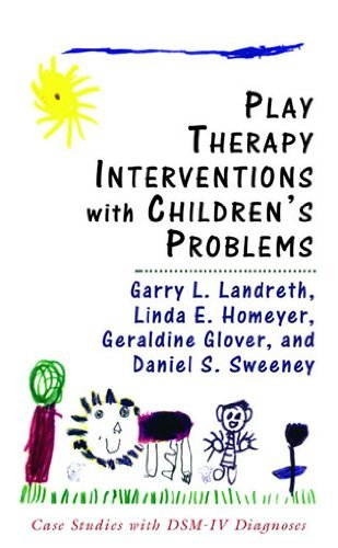 Garry L. Landreth Play Therapy Interventions With Children's Problem Case Studies With Dsm Iv Diagnoses