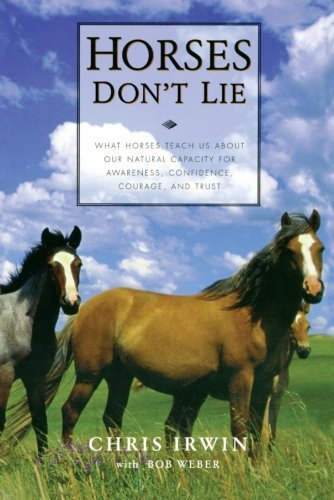Chris Irwin Horses Don't Lie What Horses Teach Us About Our Natural Capacity F