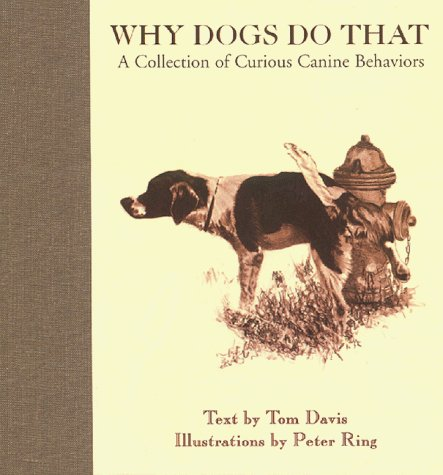 Tom Davis Why Dogs Do That A Collection Of Curious Canine Behaviors