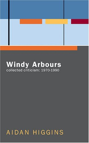 Aidan Higgins Windy Arbours Collected Critisism