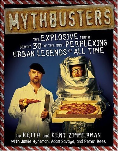 Zimmerman Keith Zimmerman Kent Hyneman Jamie Sa Mythbusters The Explosive Truth Behind 30 Of The