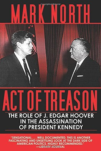 Mark North Act Of Treason The Role Of J. Edgar Hoover In The Assassination