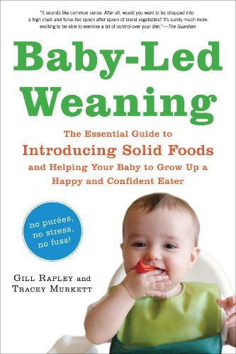 Gill Rapley Baby Led Weaning The Essential Guide To Introducing Solid Foods A