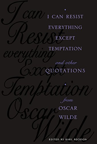 Karl Beckson I Can Resist Everything Except Temptation And Other Quotations From Oscar Wilde