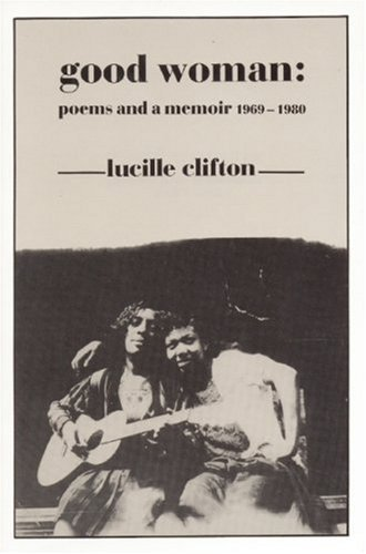 Lucille Clifton Good Woman Poems And A Memoir 1969 1980