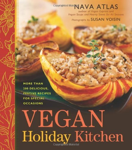 Nava Atlas Vegan Holiday Kitchen More Than 200 Delicious Festive Recipes For Spec