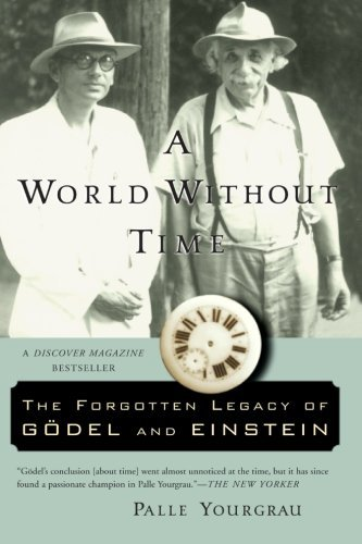 Palle Yourgrau A World Without Time The Forgotten Legacy Of Godel And Einstein
