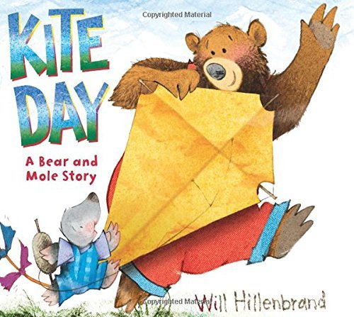 Will Hillenbrand Kite Day A Bear And Mole Book