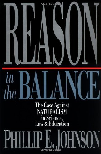 Phillip E. Johnson Reason In The Balance The Case Against Naturalism In Science Law Educa