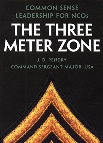 James D. Pendry The Three Meter Zone Common Sense Leadership For Ncos