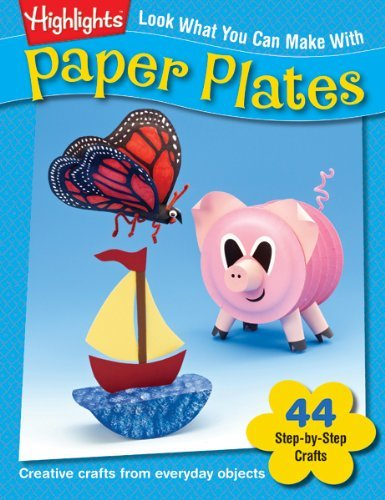 Highlights Look What You Can Make With Paper Plates Creative Crafts From Everyday Objects