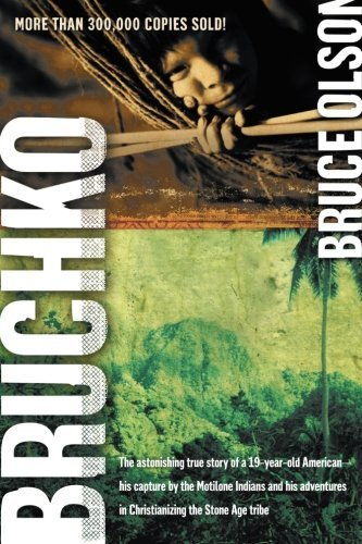 Bruce Olson Bruchko The Astonishing True Story Of A 19 Year Old Ameri