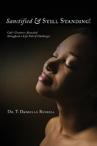 T. Danielle Russell Sanctified & Still Standing! God's Greatness Revealed Throughout A Life Full O