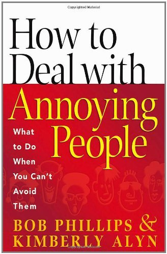 Bob Phillips How To Deal With Annoying People What To Do When You Can't Avoid Them