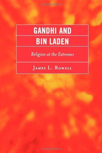 James L. Rowell Gandhi And Bin Laden Religion At The Extremes