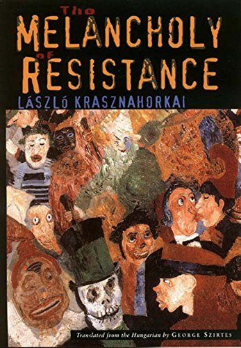 Laszlo Krasznahorkai The Melancholy Of Resistance The Melancholy Of Res