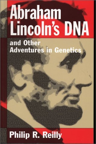 Philip R. Reilly Abraham Lincoln's Dna And Other Adventures In Gene