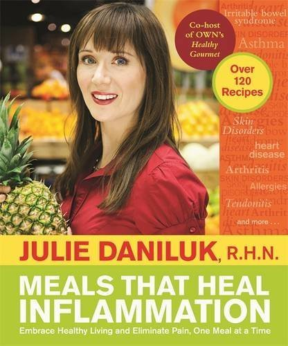 Julie Daniluk Meals That Heal Inflammation Embrace Healthy Living And Eliminate Pain One Me