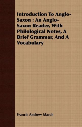 Francis Andrew March Introduction To Anglo Saxon An Anglo Saxon Reader With Philological Notes A