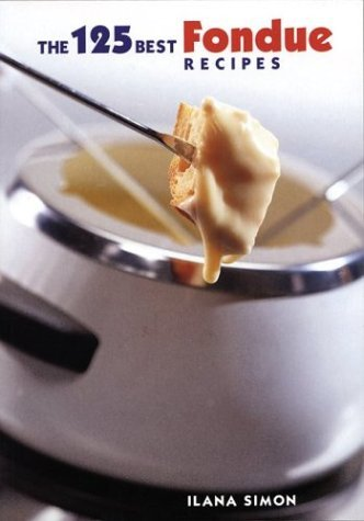 Ilana Simon The 125 Best Fondue Recipes