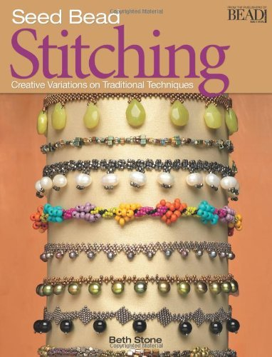 Beth Stone Seed Bead Stitching Creative Variations On Traditional Techniques