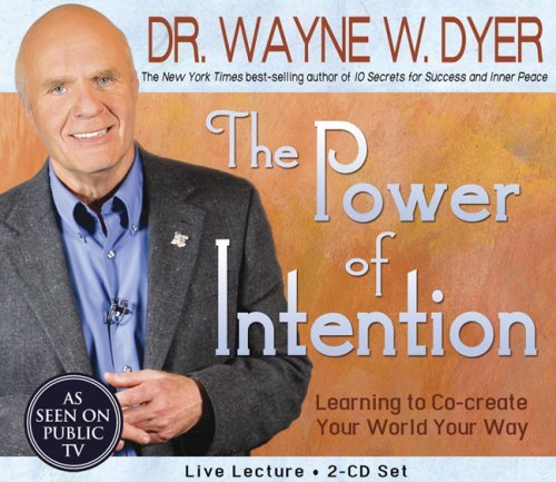 Wayne W. Dyer The Power Of Intention Learning To Co Create Your World Your Way