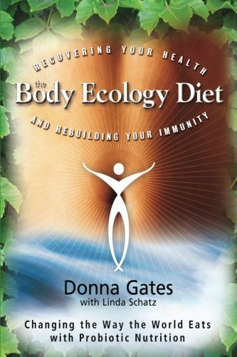 Donna Gates The Body Ecology Diet Recovering Your Health And Rebuilding Your Immuni