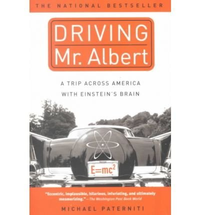 Michael Paterniti Driving Mr. Albert A Trip Across America With Einstein's Brain