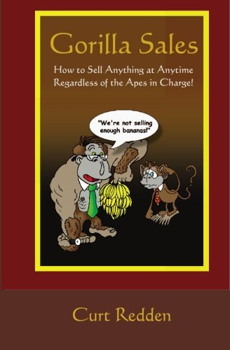 Curt Redden Gorilla Sales How To Sell Anything Anytime Regardless Of The Ap