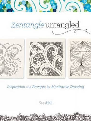 Kass Hall Zentangle Untangled Inspiration And Prompts For Meditative Drawing