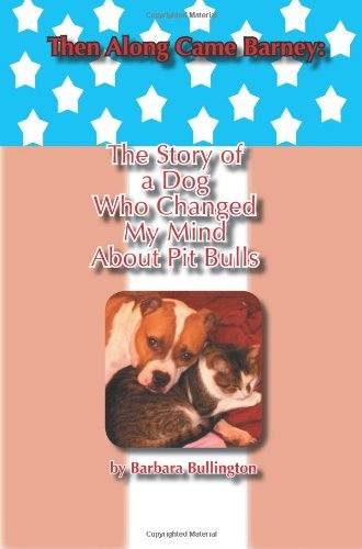Barbara Bullington Then Along Came Barney The Story Of A Dog Who Changed My Mind About Pitb